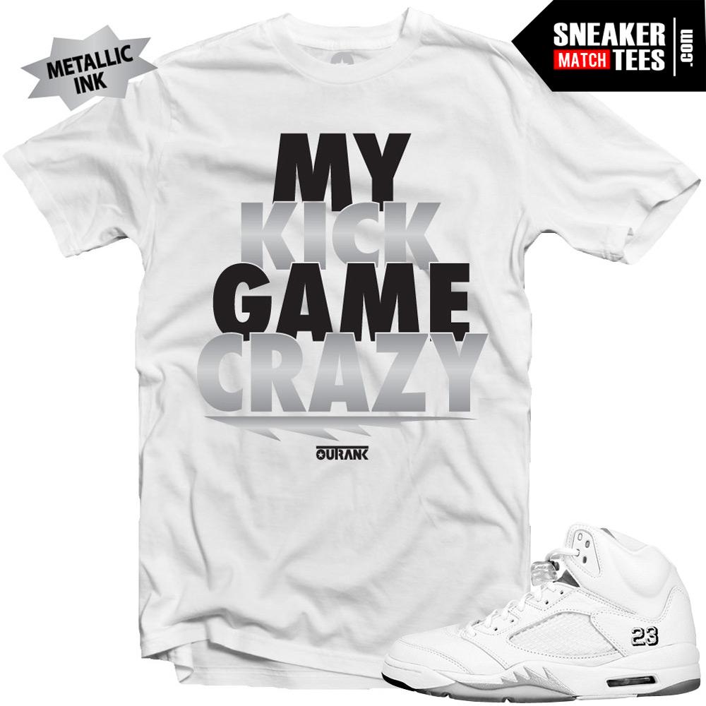 "Jordan 5 Metallic Silver shirts to match ""Kick Game Crazy"" White Sneaker  Tees shirt d8cf49ce7"