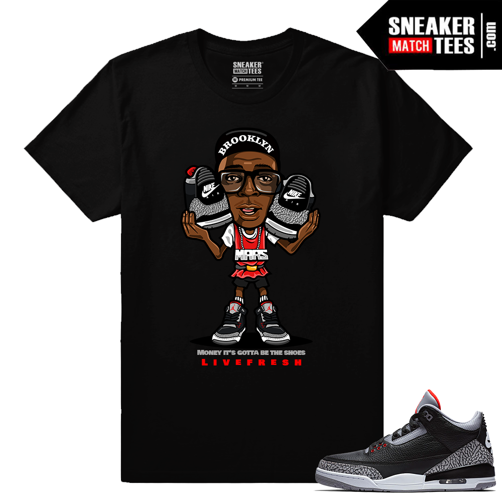 575b1f6d632 Jordan 3 Black Cement Sneaker tees Money It's gotta be the Shoes