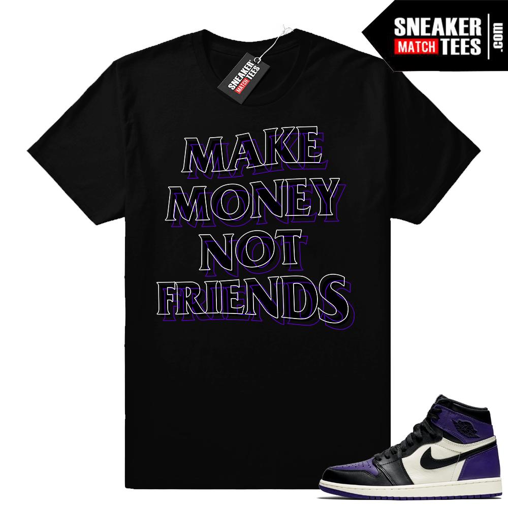 Make Money Not Friends Court Purple 1s shirt
