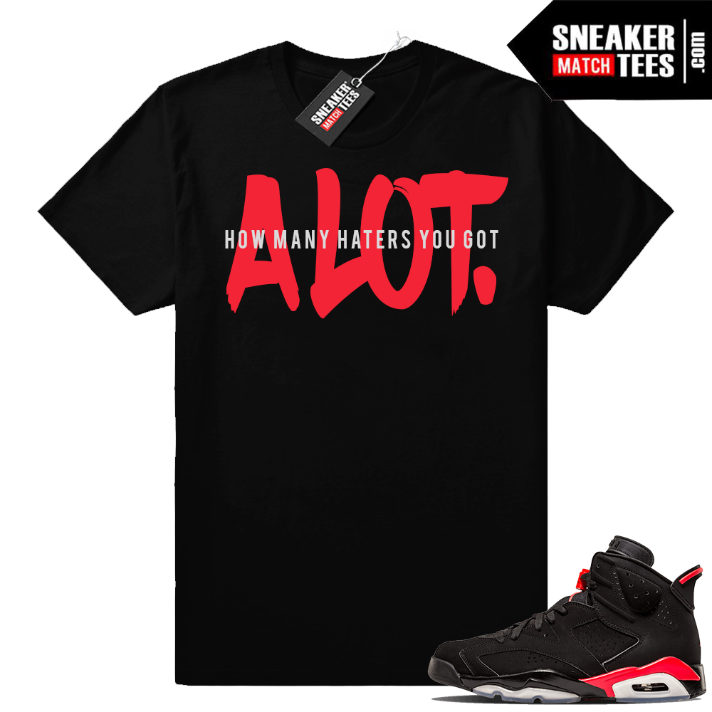 Air Jordan 6 Infrared A Lot t-shirt