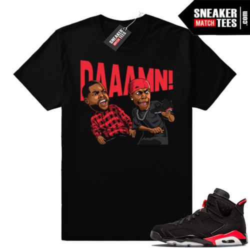 Air Jordan 6 Infrared Friday Daaamn t-shirt