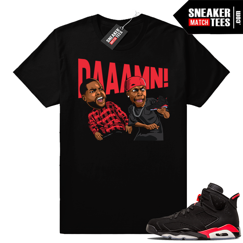 Air Jordan 6 Infrared Friday Daaamn t-shirt