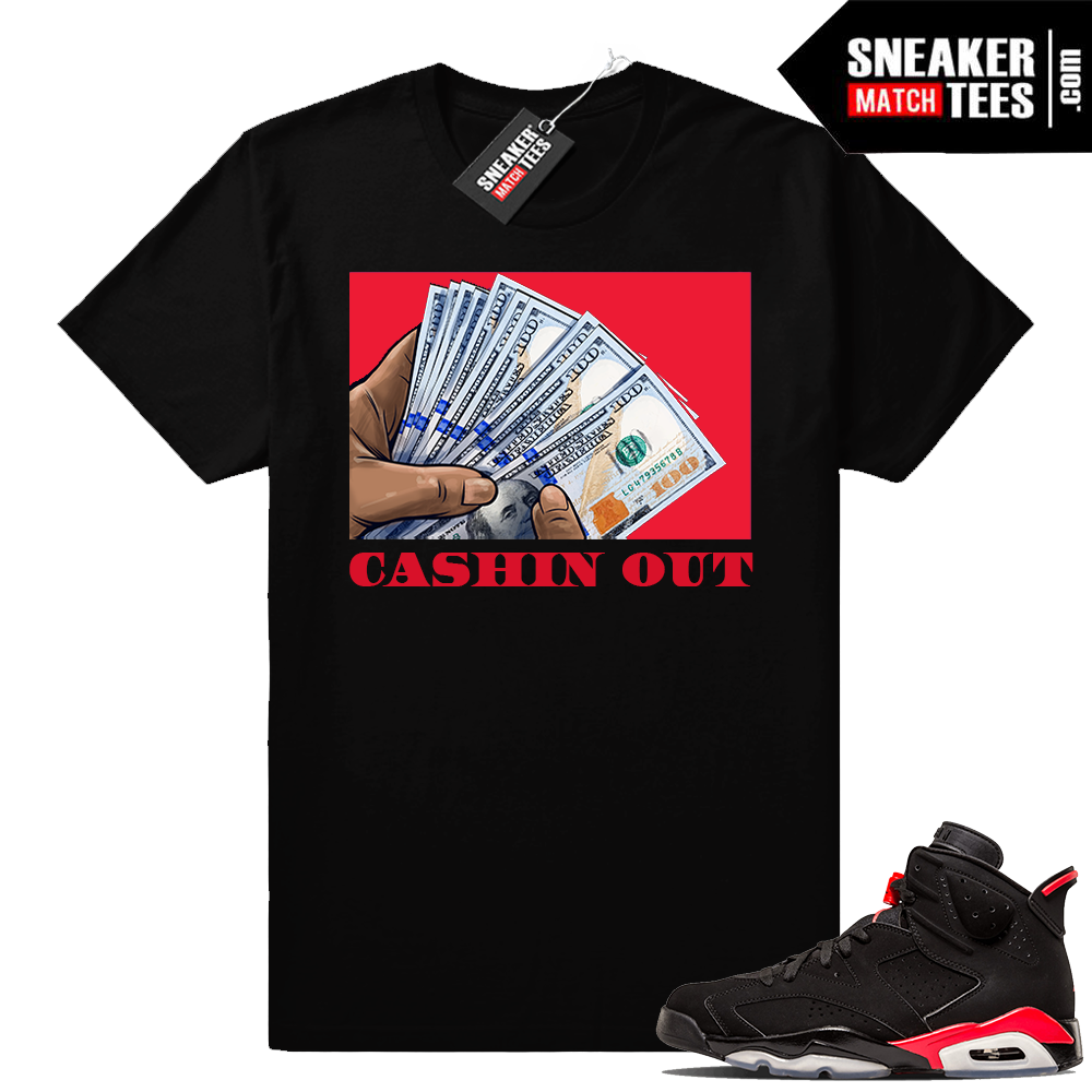 Jordan 6 sneaker tees Infrared Cashin Out