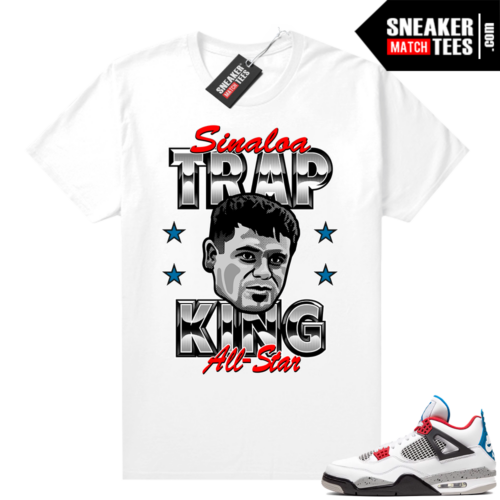 Jordan 4 What the shirt white Chapo Trap King