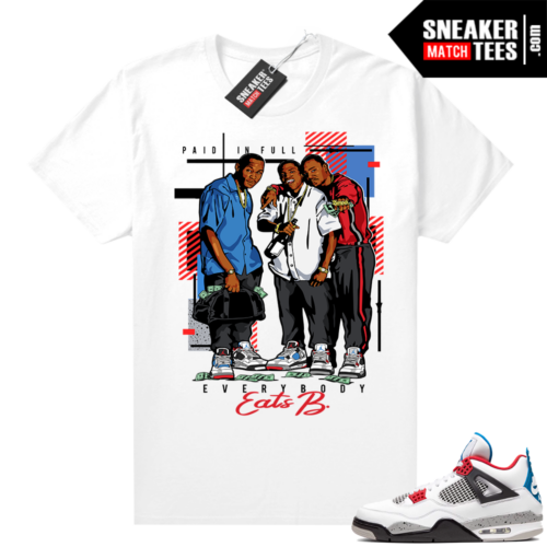 What the 4s shirt White Everybody Eats B Paid In Full