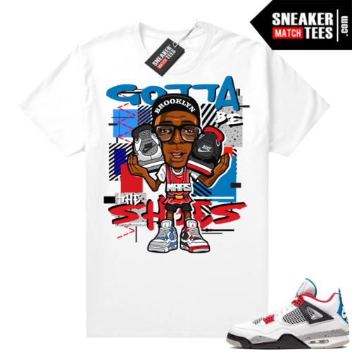What the 4s shirt white Gotta be the shoes