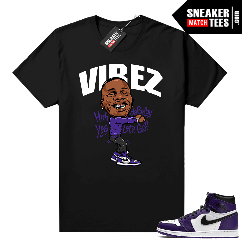 Court Purple 1s Jordan Graphic tees Dababy Vibez