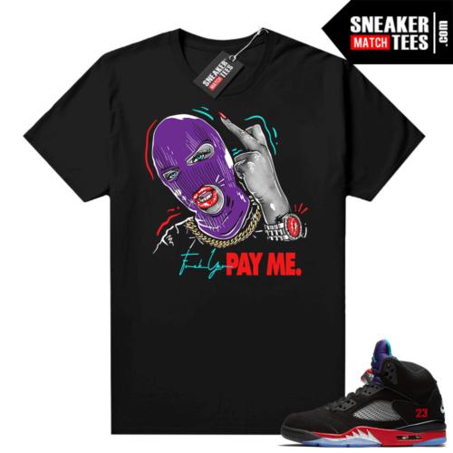 Jordan 5 Top 3 sneaker tees Fuck you Pay Me