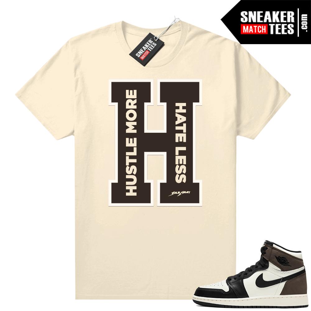 Jordan 1 Mocha shirts Sail Hustle More Hate Less