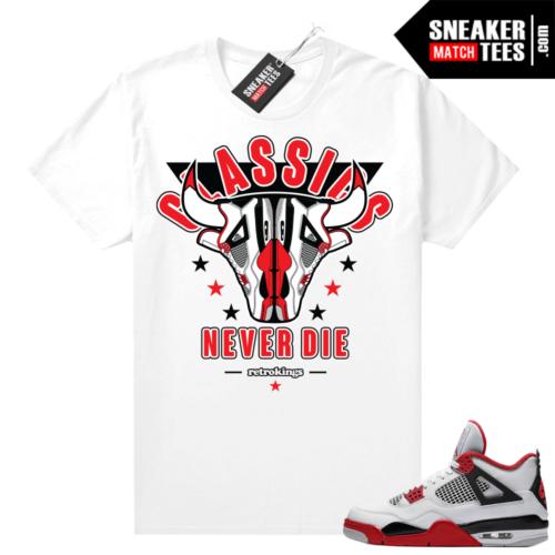 Fire Red 4s Jordan Sneaker Tees Shirts White Classics Never Die Retro Kings