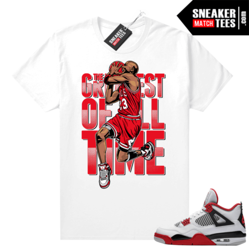 Fire Red 4s Jordan Sneaker Tees Shirts White Greatest Of All Time V3