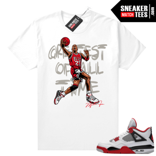 Fire Red 4s Jordan Sneaker Tees Shirts White Greatest Of All time V1