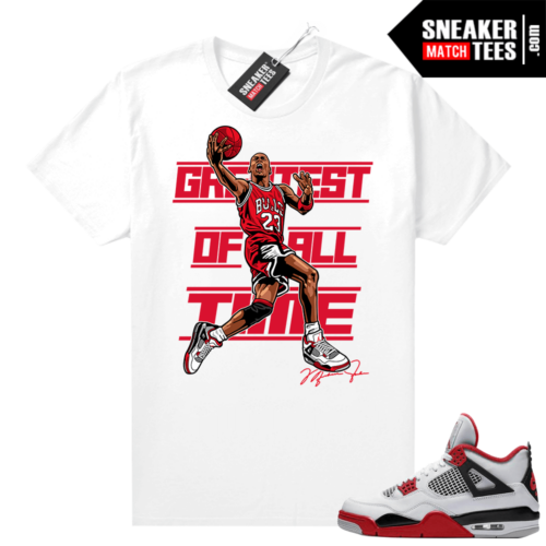 Fire Red 4s Jordan Sneaker Tees Shirts White Greatest Of All time V2