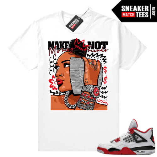 Fire Red 4s Jordan Sneaker Tees Shirts White Money Not Friends