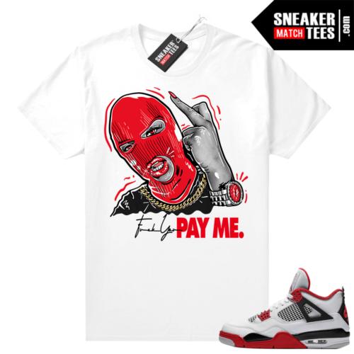Fire Red 4s Jordan Sneaker Tees Shirts White Pay Me