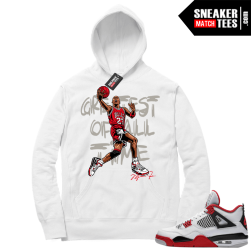 Fire Red 4s Sneaker Hoodies White Greatest Of All Time V1
