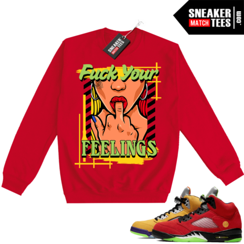 What the 5s Sweatshirt Crewneck Red Fuck Your Feelings