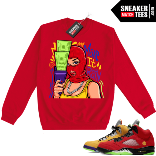What the 5s Sweatshirt Crewneck Red Make It Rain