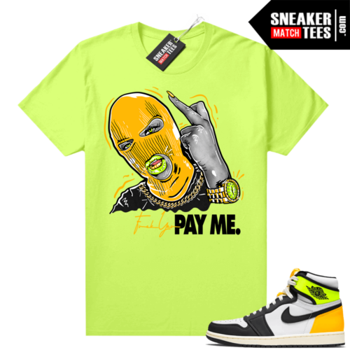 Air Jordan 1 Volt Gold shirt to match Neon Yellow Pay Me