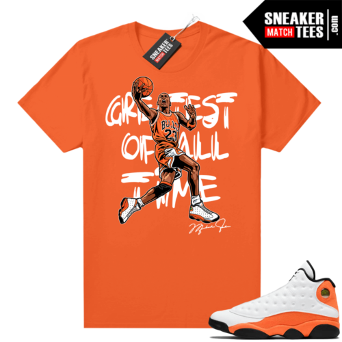 Jordan 13 Starfish Match Sneaker Tees Shirt Orange Greatest of All Time V1