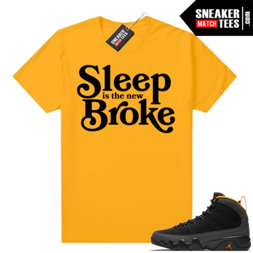 Jordan 9 University Gold Shirt Sleep is the New Broke